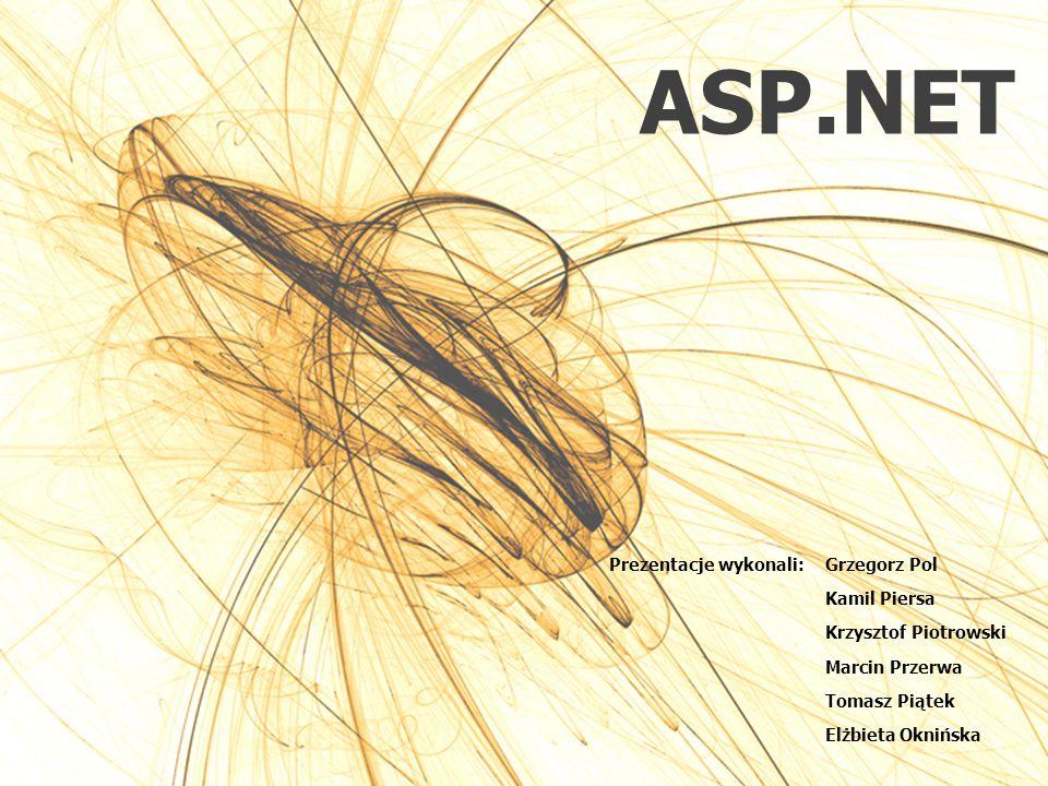 ASP.NET Prezentacje wykonali:Grzegorz Pol Kamil Piersa Krzysztof Piotrowski Marcin Przerwa Tomasz Piątek Elżbieta Oknińska