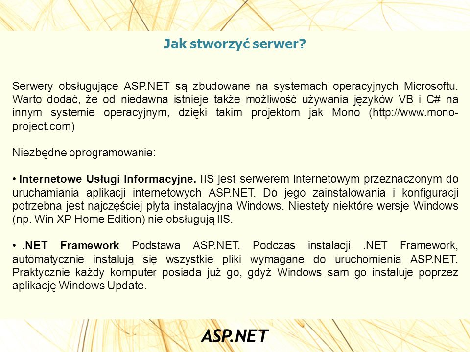Jak stworzyć serwer? Serwery obsługujące ASP.NET są zbudowane na systemach operacyjnych Microsoftu. Warto dodać, że od niedawna istnieje także możliwo
