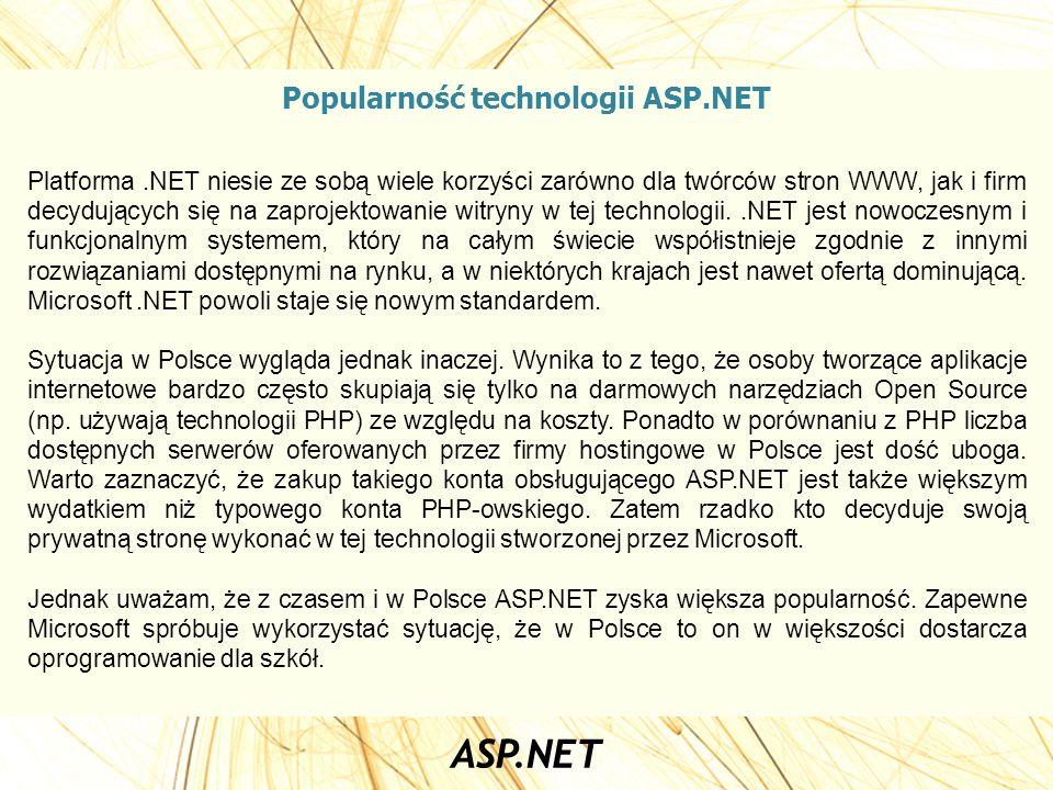 Popularność technologii ASP.NET Platforma.NET niesie ze sobą wiele korzyści zarówno dla twórców stron WWW, jak i firm decydujących się na zaprojektowa