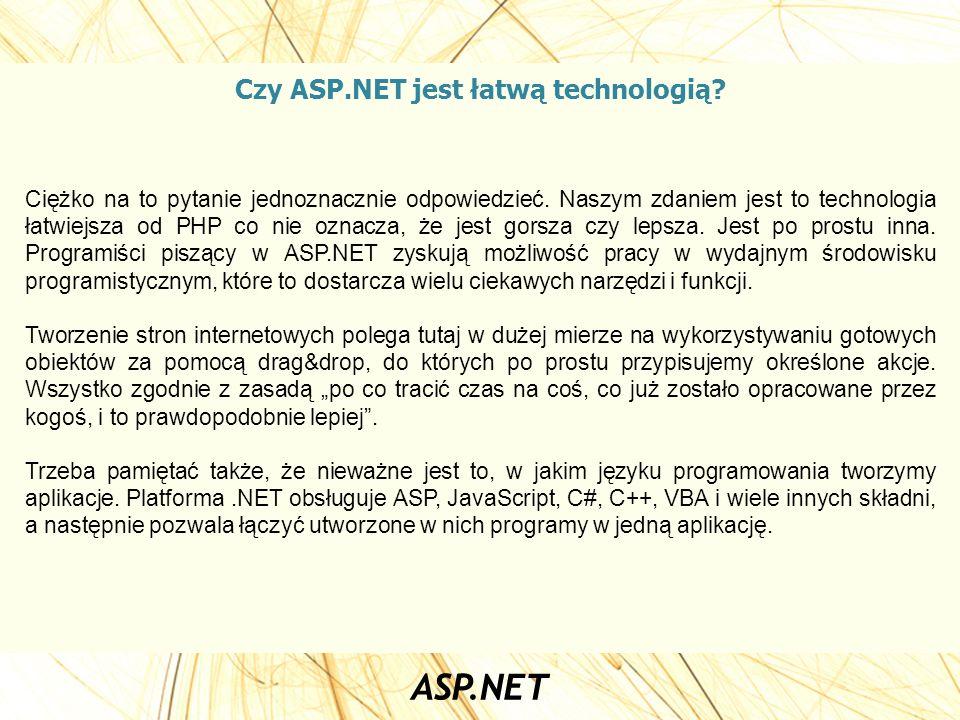 Czy ASP.NET jest łatwą technologią? Ciężko na to pytanie jednoznacznie odpowiedzieć. Naszym zdaniem jest to technologia łatwiejsza od PHP co nie oznac