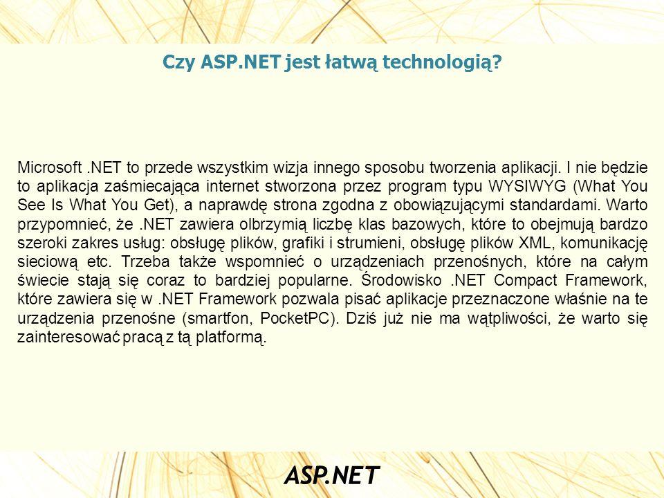 Czy ASP.NET jest łatwą technologią? Microsoft.NET to przede wszystkim wizja innego sposobu tworzenia aplikacji. I nie będzie to aplikacja zaśmiecająca
