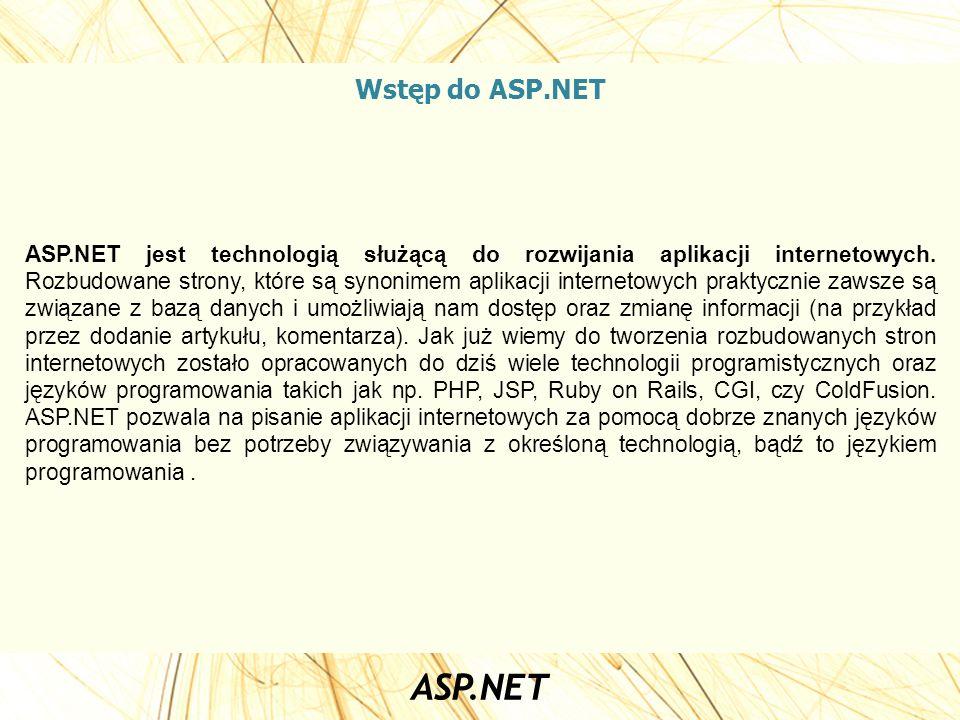 Wstęp do ASP.NET ASP.NET jest technologią służącą do rozwijania aplikacji internetowych. Rozbudowane strony, które są synonimem aplikacji internetowyc