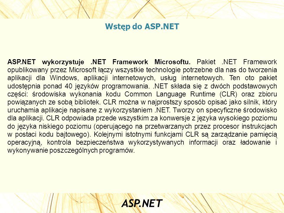 Wstęp do ASP.NET ASP.NET wykorzystuje.NET Framework Microsoftu. Pakiet.NET Framework opublikowany przez Microsoft łączy wszystkie technologie potrzebn