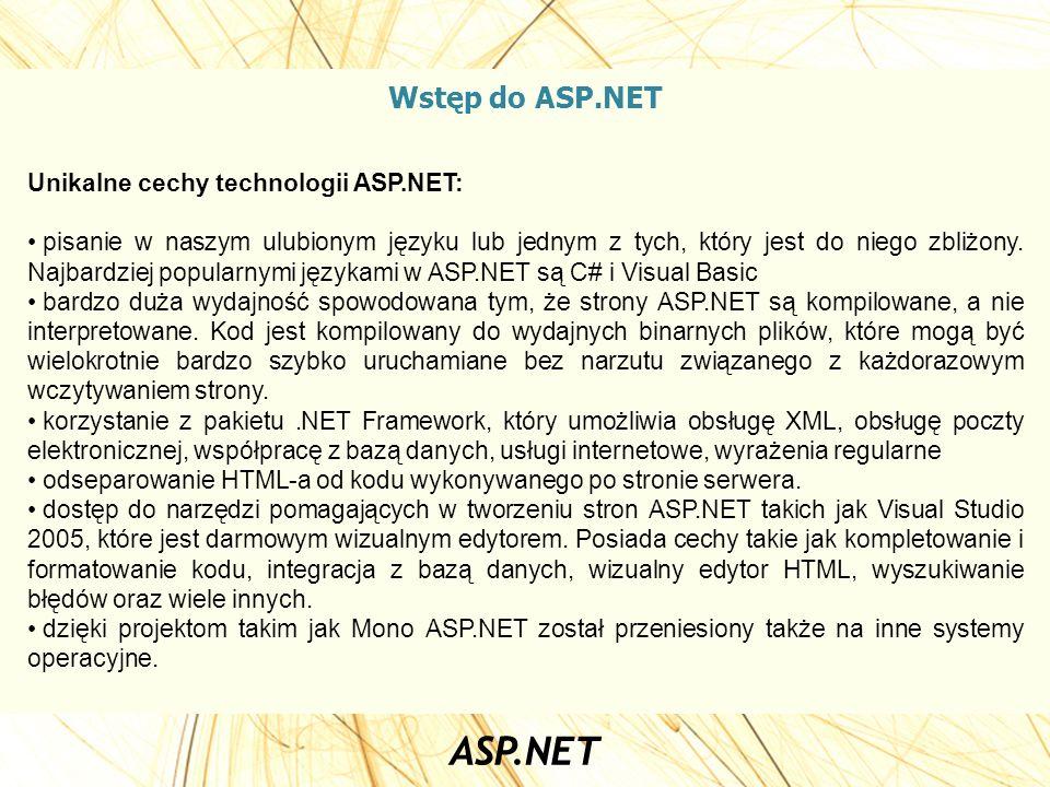 Wstęp do ASP.NET Unikalne cechy technologii ASP.NET: pisanie w naszym ulubionym języku lub jednym z tych, który jest do niego zbliżony. Najbardziej po