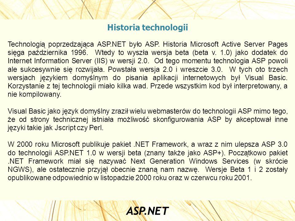 Historia technologii Technologią poprzedzająca ASP.NET było ASP. Historia Microsoft Active Server Pages sięga października 1996. Wtedy to wyszła wersj