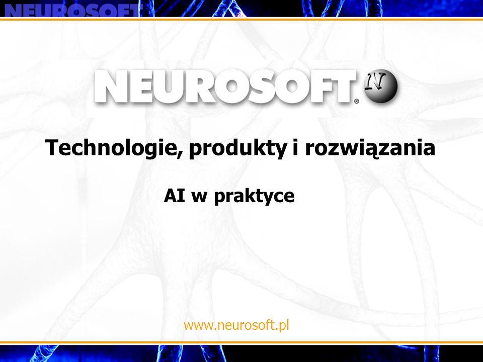 Technologie, produkty i rozwiązania www.neurosoft.pl AI w praktyce