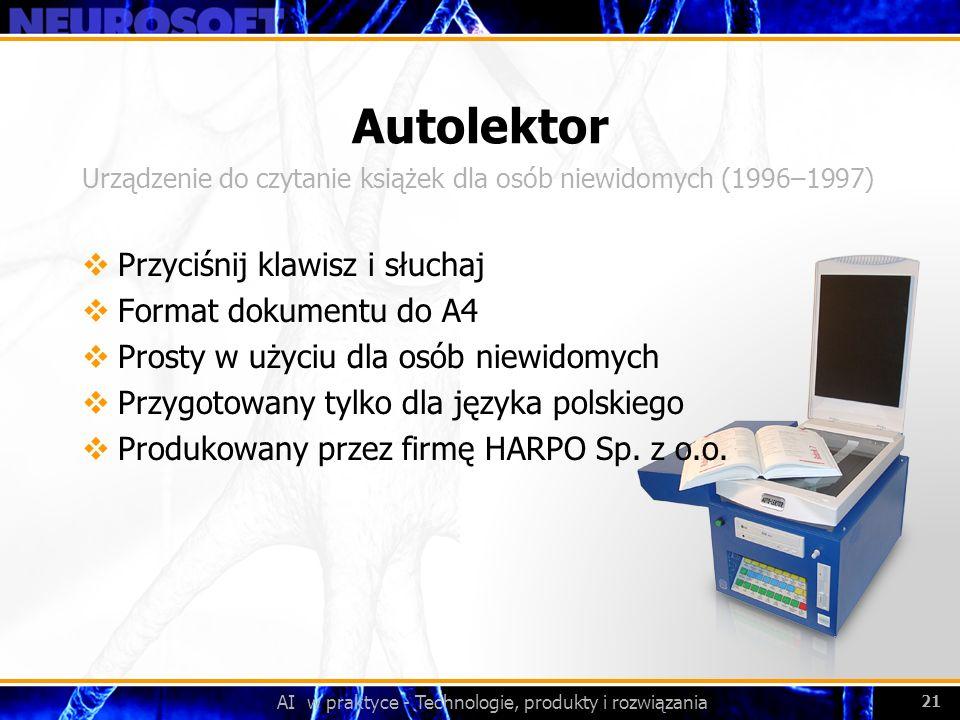 AI w praktyce - Technologie, produkty i rozwiązania 21 Autolektor Przyciśnij klawisz i słuchaj Format dokumentu do A4 Prosty w użyciu dla osób niewido