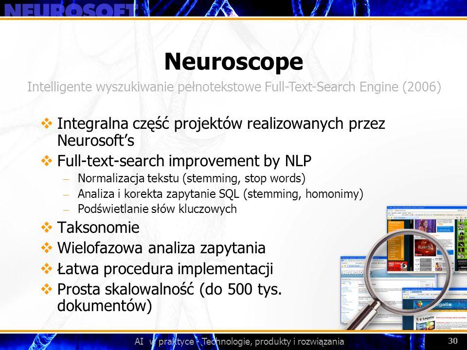 AI w praktyce - Technologie, produkty i rozwiązania 30 Neuroscope Integralna część projektów realizowanych przez Neurosofts Full-text-search improveme