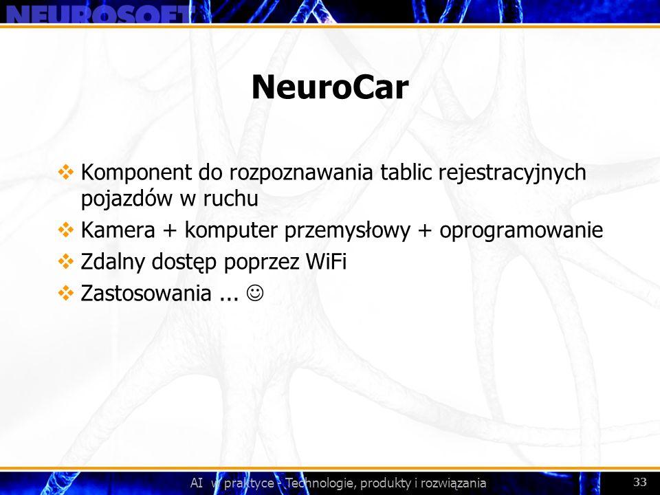 AI w praktyce - Technologie, produkty i rozwiązania 33 NeuroCar Komponent do rozpoznawania tablic rejestracyjnych pojazdów w ruchu Kamera + komputer p