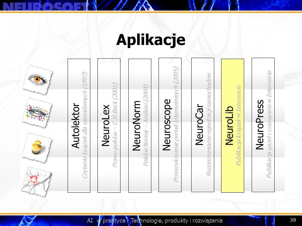 AI w praktyce - Technologie, produkty i rozwiązania 39 Aplikacje NeuroLex Prawo polskie – C.H.Beck (2001) NeuroNorm Polskie Normy – ArsBoni (2004) Aut