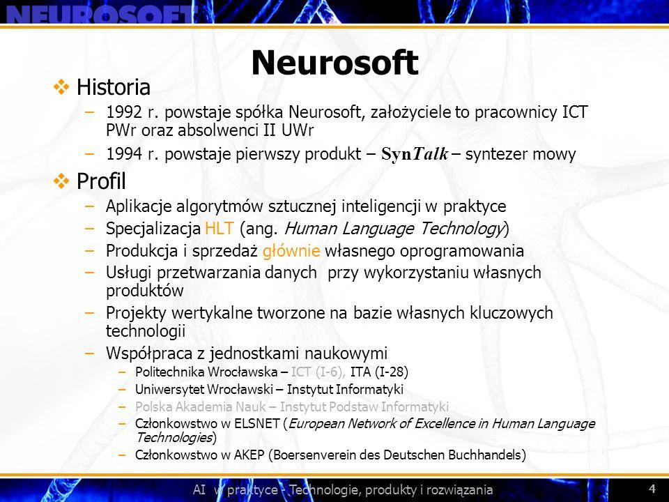 AI w praktyce - Technologie, produkty i rozwiązania 4 Neurosoft Historia –1992 r. powstaje spółka Neurosoft, założyciele to pracownicy ICT PWr oraz ab