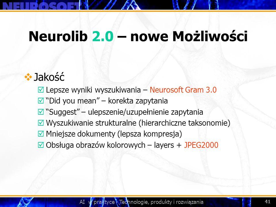 AI w praktyce - Technologie, produkty i rozwiązania 41 Neurolib 2.0 – nowe Możliwości Jakość þLepsze wyniki wyszukiwania – Neurosoft Gram 3.0 þDid you