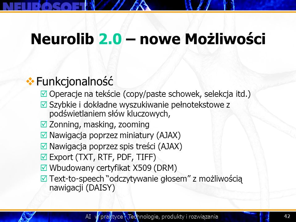 AI w praktyce - Technologie, produkty i rozwiązania 42 Neurolib 2.0 – nowe Możliwości Funkcjonalność þOperacje na tekście (copy/paste schowek, selekcj