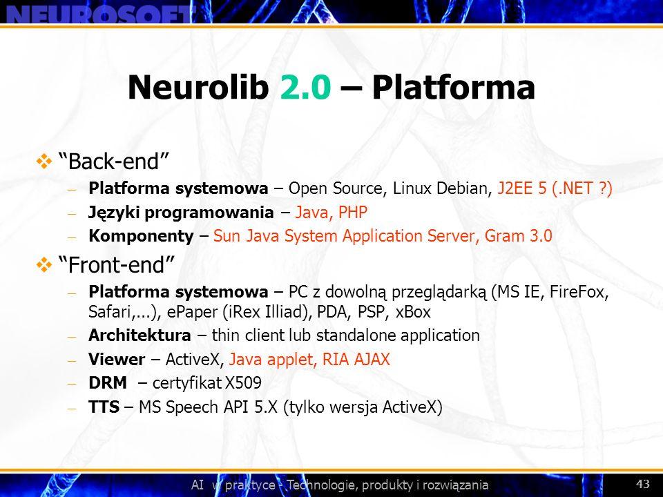 AI w praktyce - Technologie, produkty i rozwiązania 43 Neurolib 2.0 – Platforma Back-end – Platforma systemowa – Open Source, Linux Debian, J2EE 5 (.N