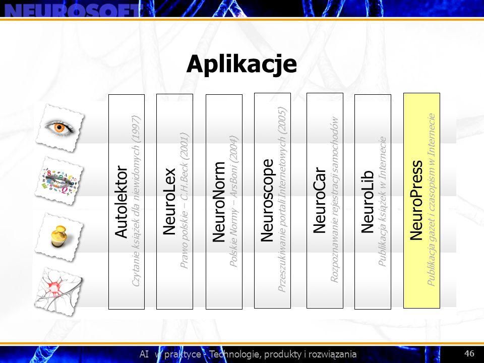 AI w praktyce - Technologie, produkty i rozwiązania 46 Aplikacje NeuroLex Prawo polskie – C.H.Beck (2001) NeuroNorm Polskie Normy – ArsBoni (2004) Aut