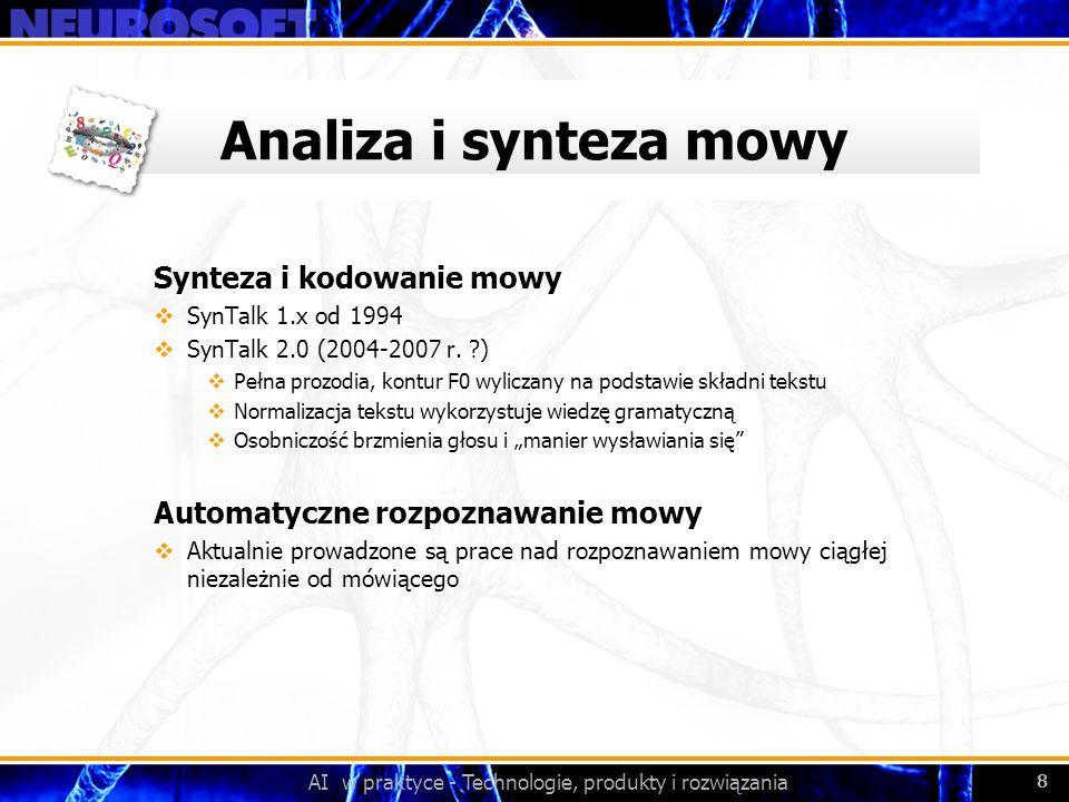 AI w praktyce - Technologie, produkty i rozwiązania 8 Analiza i synteza mowy Synteza i kodowanie mowy SynTalk 1.x od 1994 SynTalk 2.0 (2004-2007 r. ?)
