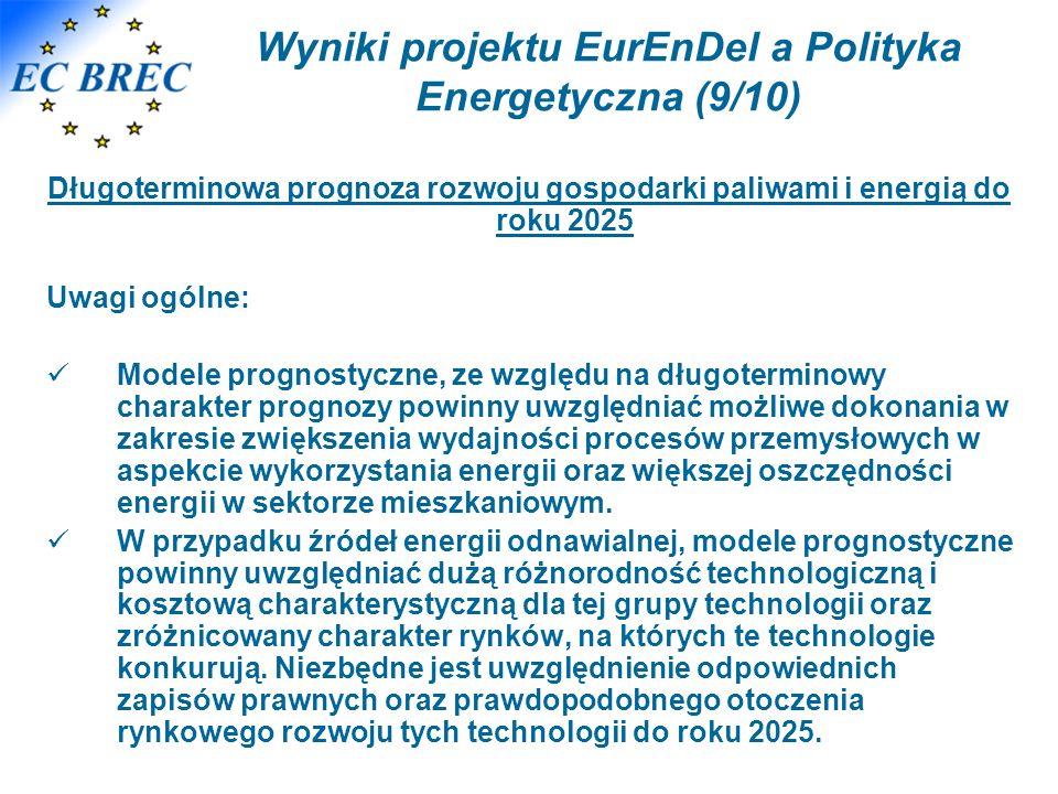 Wyniki projektu EurEnDel a Polityka Energetyczna (9/10) Długoterminowa prognoza rozwoju gospodarki paliwami i energią do roku 2025 Uwagi ogólne: Modele prognostyczne, ze względu na długoterminowy charakter prognozy powinny uwzględniać możliwe dokonania w zakresie zwiększenia wydajności procesów przemysłowych w aspekcie wykorzystania energii oraz większej oszczędności energii w sektorze mieszkaniowym.