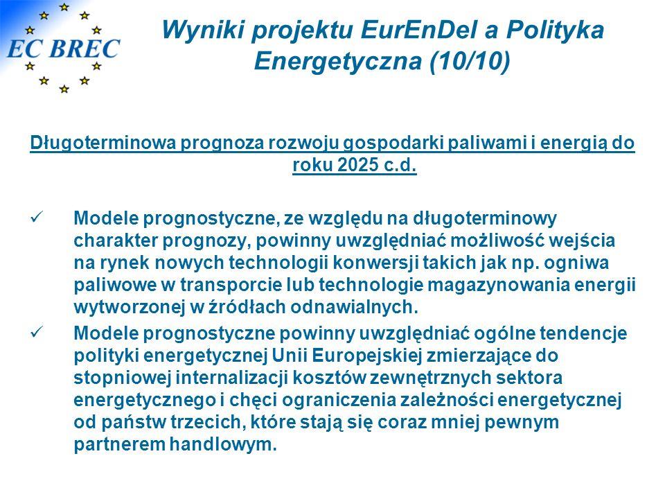 Wyniki projektu EurEnDel a Polityka Energetyczna (10/10) Długoterminowa prognoza rozwoju gospodarki paliwami i energią do roku 2025 c.d. Modele progno