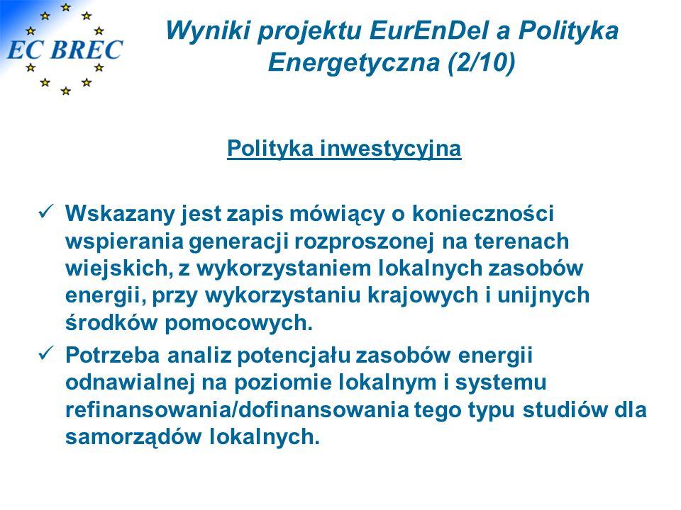 Wyniki projektu EurEnDel a Polityka Energetyczna (2/10) Polityka inwestycyjna Wskazany jest zapis mówiący o konieczności wspierania generacji rozproszonej na terenach wiejskich, z wykorzystaniem lokalnych zasobów energii, przy wykorzystaniu krajowych i unijnych środków pomocowych.