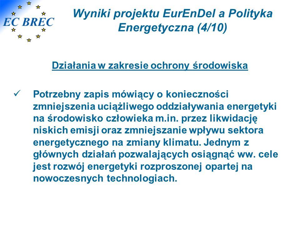 Wyniki projektu EurEnDel a Polityka Energetyczna (4/10) Działania w zakresie ochrony środowiska Potrzebny zapis mówiący o konieczności zmniejszenia uciążliwego oddziaływania energetyki na środowisko człowieka m.in.