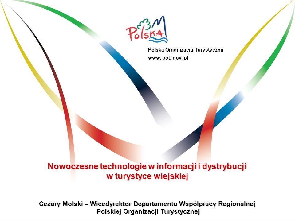 Nowoczesne technologie w informacji i dystrybucji w turystyce wiejskiej Cezary Molski – Wicedyrektor Departamentu Współpracy Regionalnej Polskiej Tury