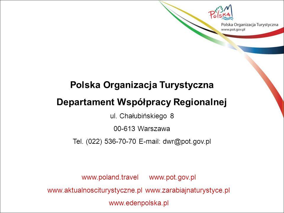 Polska Organizacja Turystyczna Departament Współpracy Regionalnej ul. Chałubińskiego 8 00-613 Warszawa Tel. (022) 536-70-70 E-mail: dwr@pot.gov.pl www