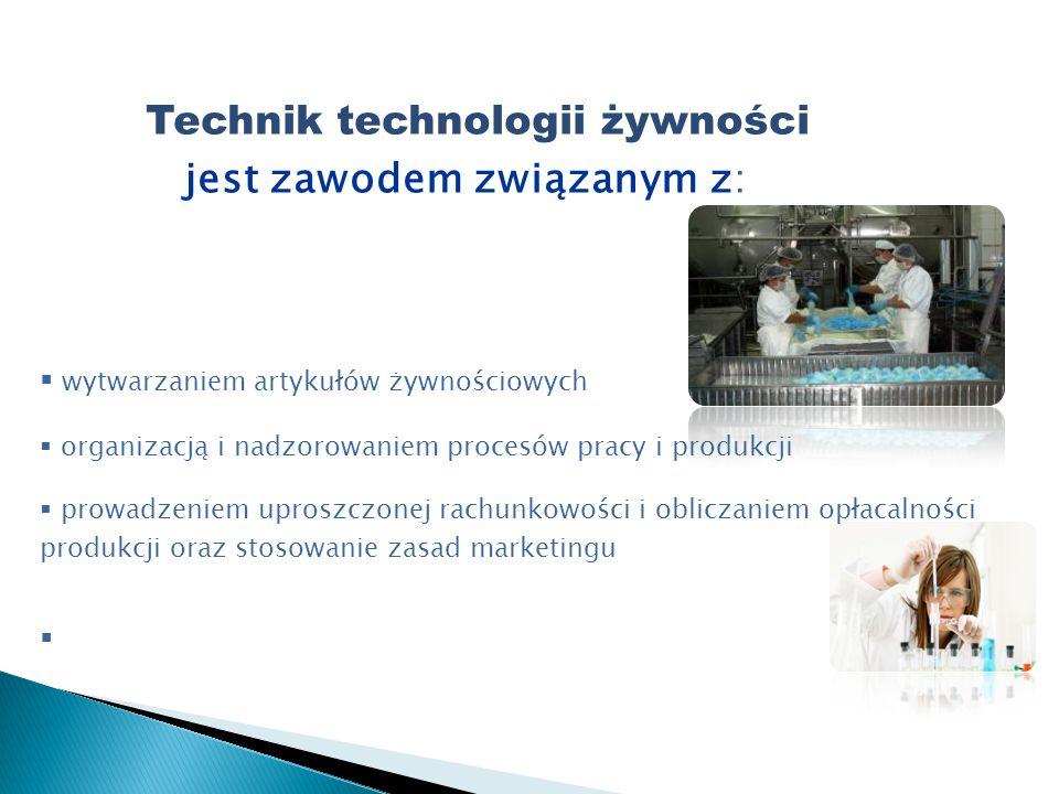Technik technologii żywności jest zawodem związanym z: wytwarzaniem artykułów żywnościowych organizacją i nadzorowaniem procesów pracy i produkcji prowadzeniem uproszczonej rachunkowości i obliczaniem opłacalności produkcji oraz stosowanie zasad marketingu