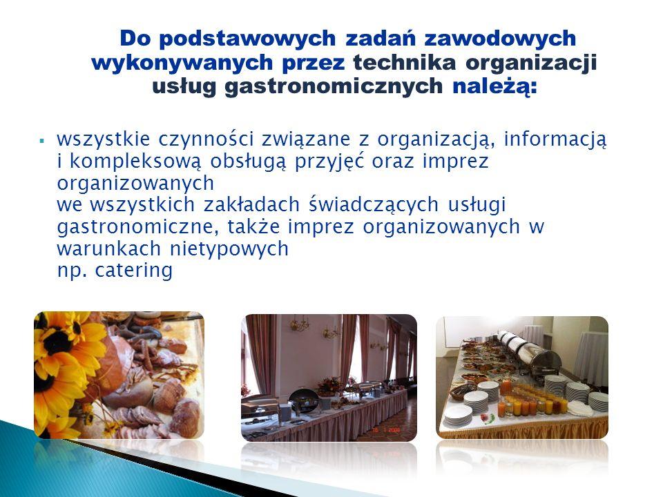 Do podstawowych zadań zawodowych wykonywanych przez technika organizacji usług gastronomicznych należą: wszystkie czynności związane z organizacją, in