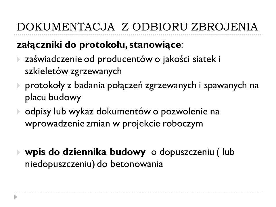 DOKUMENTACJA Z ODBIORU ZBROJENIA załączniki do protokołu, stanowiące: zaświadczenie od producentów o jakości siatek i szkieletów zgrzewanych protokoły