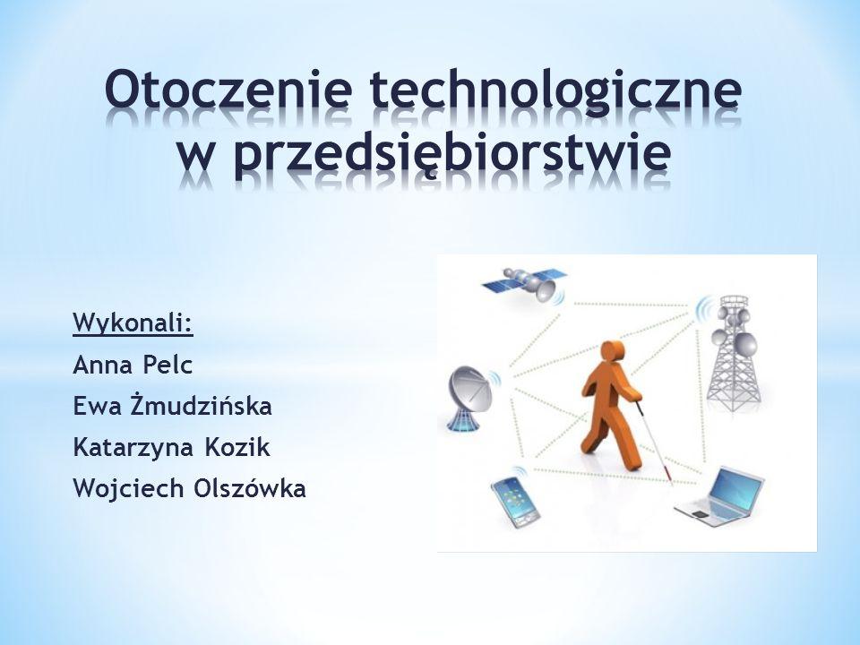 Wykonali: Anna Pelc Ewa Żmudzińska Katarzyna Kozik Wojciech Olszówka