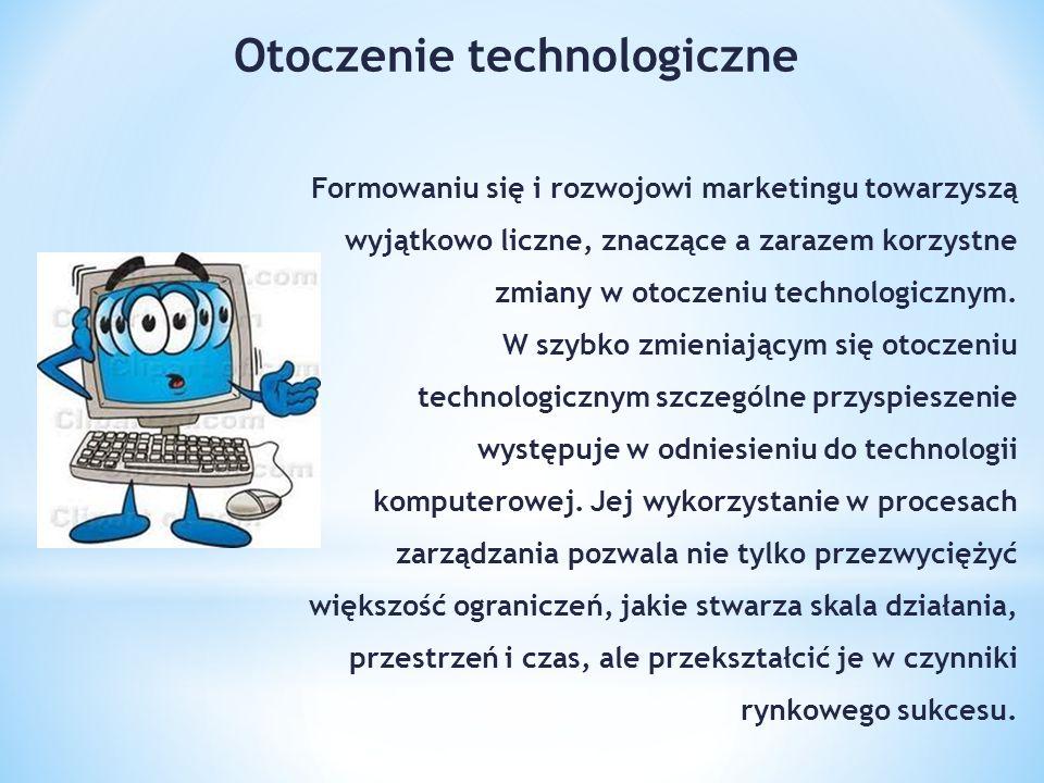 Formowaniu się i rozwojowi marketingu towarzyszą wyjątkowo liczne, znaczące a zarazem korzystne zmiany w otoczeniu technologicznym.