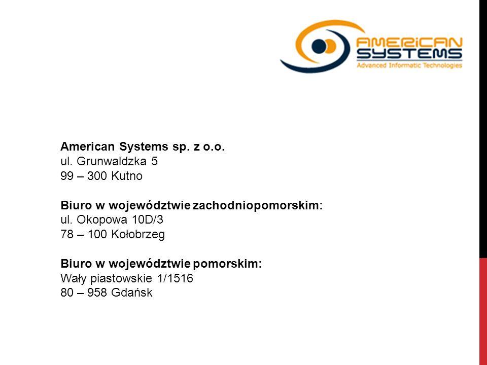 American Systems sp. z o.o. ul. Grunwaldzka 5 99 – 300 Kutno Biuro w województwie zachodniopomorskim: ul. Okopowa 10D/3 78 – 100 Kołobrzeg Biuro w woj