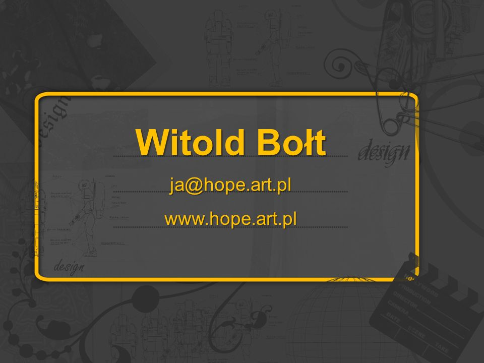 Witold Bołt ja@hope.art.pl www.hope.art.pl