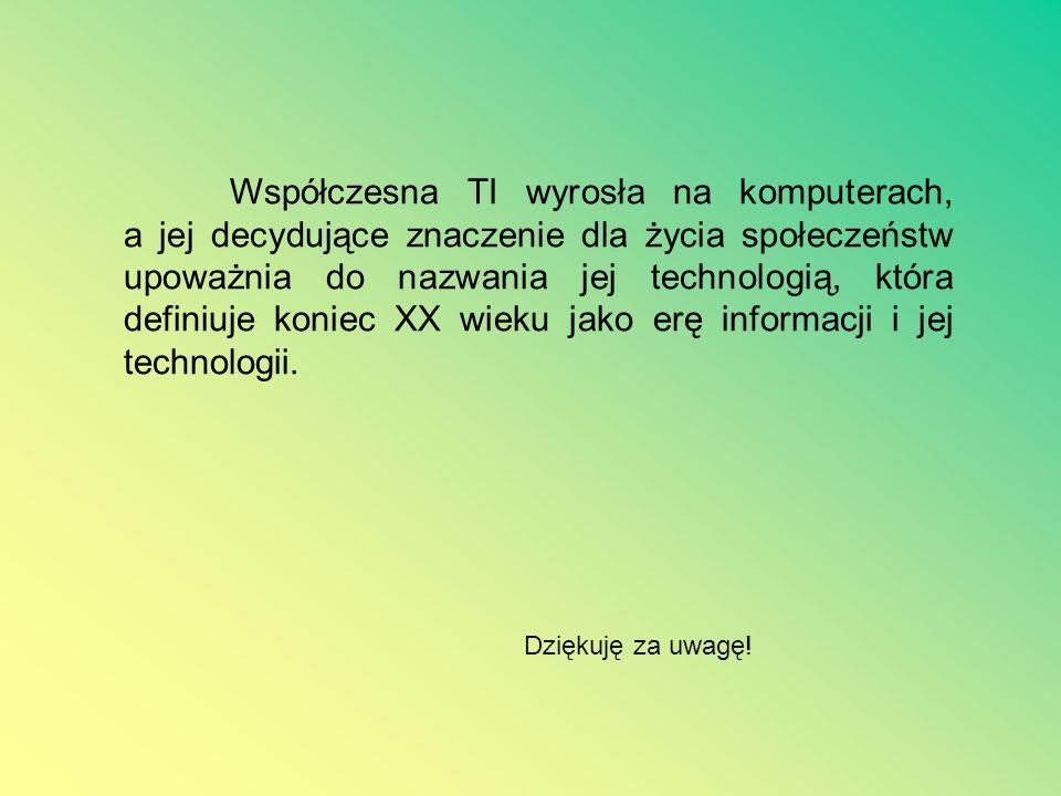 Jakie urządzenia wykorzystuje technologia informacyjna? sieci komputerowe i komputery serwery bankomaty drukarki czytniki kart telefony kamery telewiz