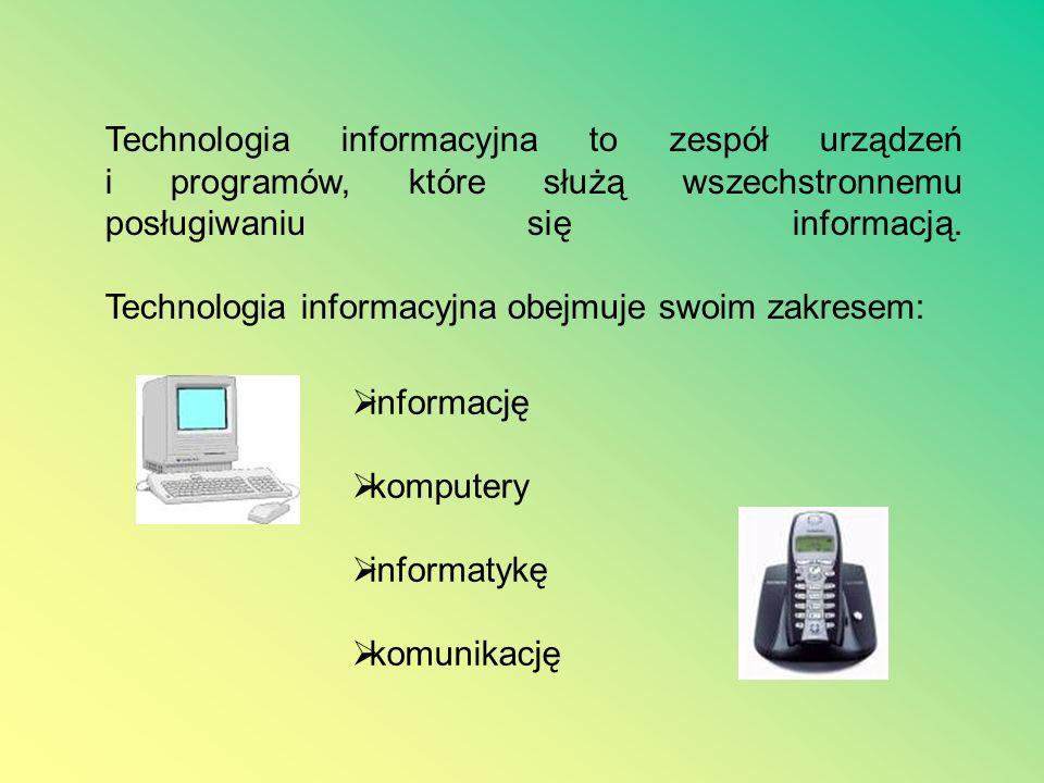 Technologia informacyjna to zespół urządzeń i programów, które służą wszechstronnemu posługiwaniu się informacją.