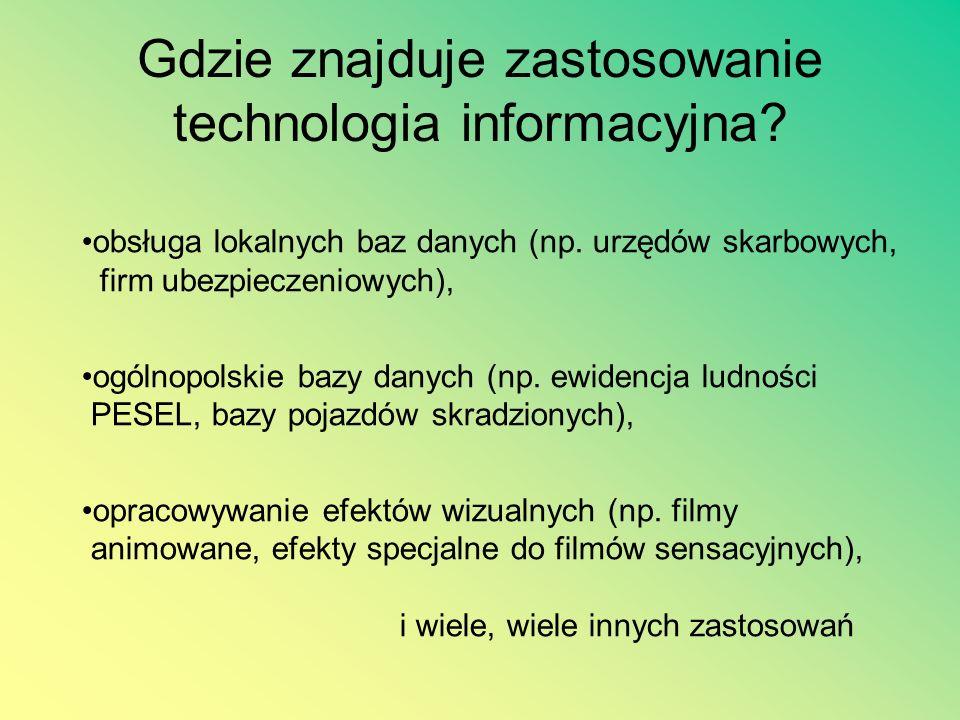 Gdzie znajduje zastosowanie technologia informacyjna? Oto przykłady: banki (np. bankomaty, obsługa kont), biura (np. faksy, telefony, komputery, księg