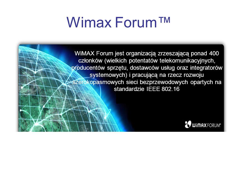 Wimax Forum WiMAX Forum jest organizacją zrzeszającą ponad 400 członków (wielkich potentatów telekomunikacyjnych, producentów sprzętu, dostawców usług oraz integratorów systemowych) i pracującą na rzecz rozwoju szerokopasmowych sieci bezprzewodowych opartych na standardzie IEEE 802.16