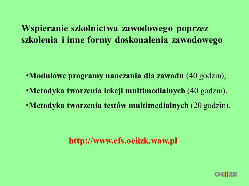 Podyplomowe studia dla nauczycieli drugiego przedmiotu (informatyka, informatyka dla nauczycieli szkół podstawowych) współfinansowane przez EFS i MEN http://podyplomoweefs.oeiizk.waw.pl