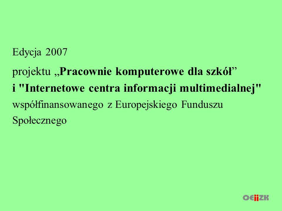 Edycja 2007 projektu Pracownie komputerowe dla szkół i Internetowe centra informacji multimedialnej współfinansowanego z Europejskiego Funduszu Społecznego