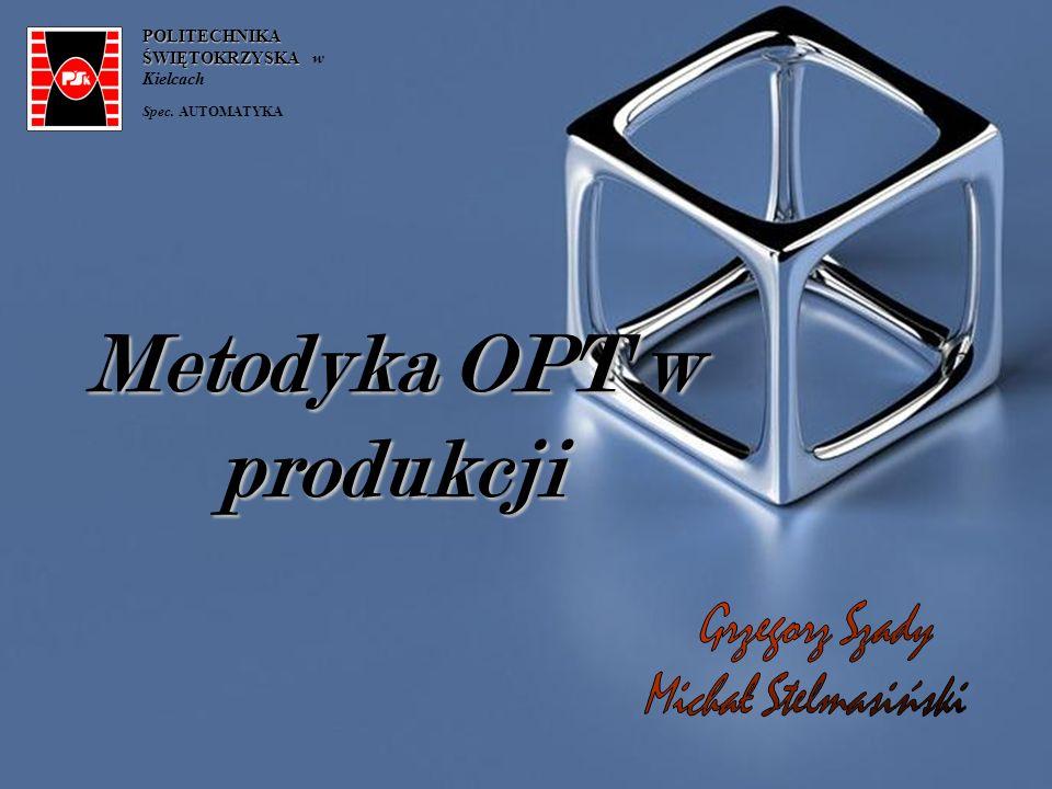 Metodyka OPT w produkcji POLITECHNIKA ŚWIĘTOKRZYSKA POLITECHNIKA ŚWIĘTOKRZYSKA w Kielcach Spec. AUTOMATYKA