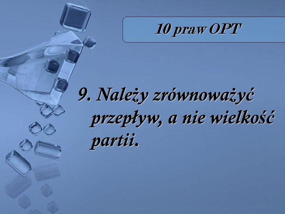 10 praw OPT 9. Nale ż y zrównowa ż y ć przepływ, a nie wielko ść partii.