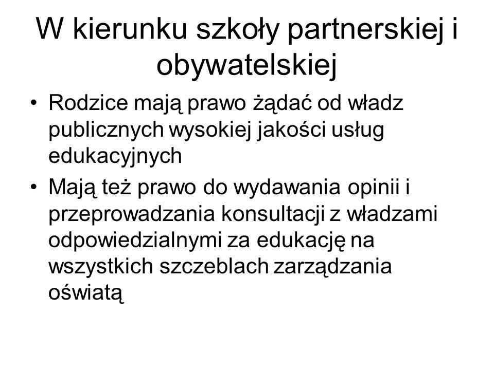 W kierunku szkoły partnerskiej i obywatelskiej Rodzice mają prawo żądać od władz publicznych wysokiej jakości usług edukacyjnych Mają też prawo do wyd