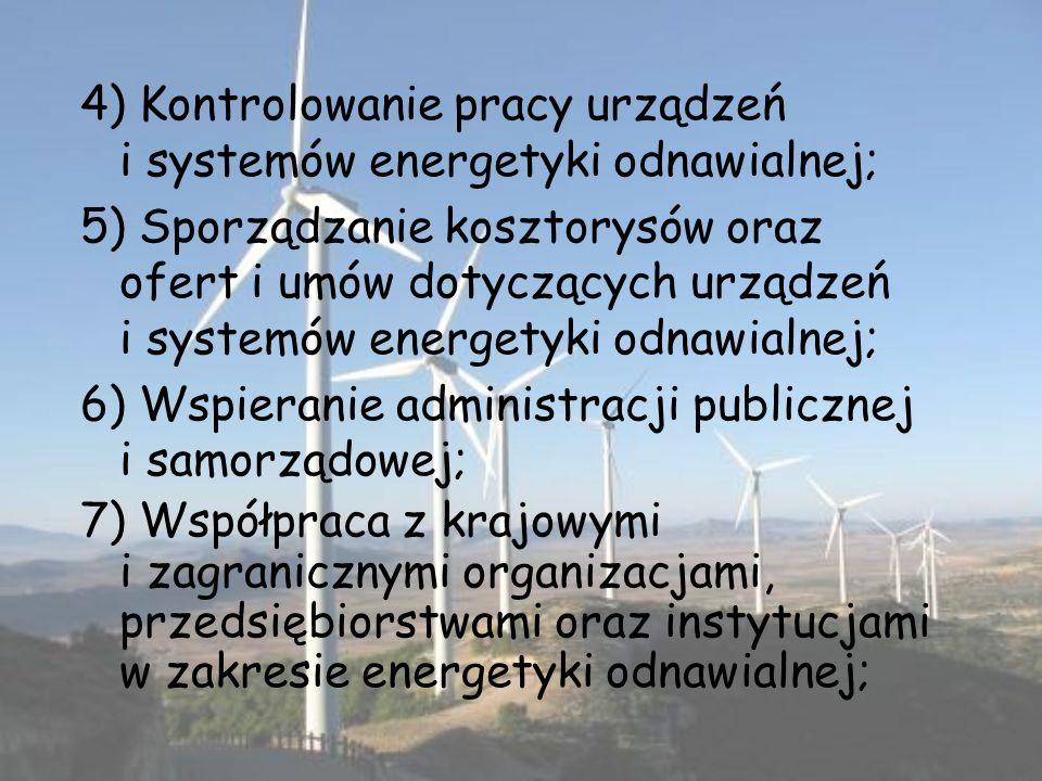 4) Kontrolowanie pracy urządzeń i systemów energetyki odnawialnej; 5) Sporządzanie kosztorysów oraz ofert i umów dotyczących urządzeń i systemów energ