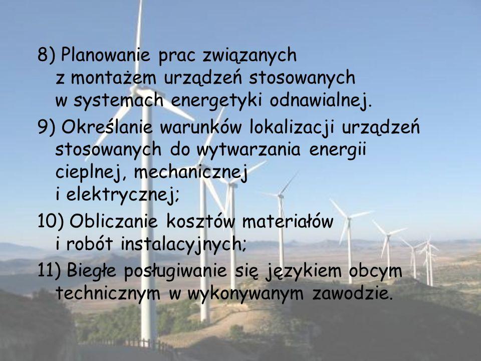 8) Planowanie prac związanych z montażem urządzeń stosowanych w systemach energetyki odnawialnej. 9) Określanie warunków lokalizacji urządzeń stosowan