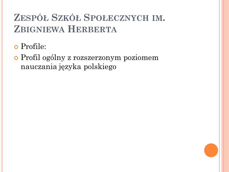 Z ESPÓŁ S ZKÓŁ S POŁECZNYCH IM. Z BIGNIEWA H ERBERTA Profile: Profil ogólny z rozszerzonym poziomem nauczania języka polskiego