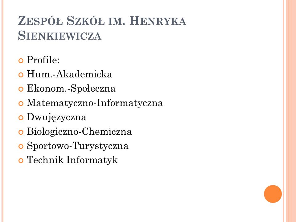 Z ESPÓŁ S ZKÓŁ IM. H ENRYKA S IENKIEWICZA Profile: Hum.-Akademicka Ekonom.-Społeczna Matematyczno-Informatyczna Dwujęzyczna Biologiczno-Chemiczna Spor