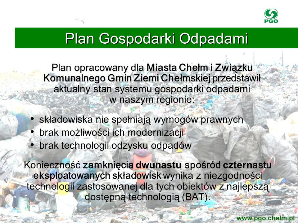 składowiska nie spełniają wymogów prawnych brak możliwości ich modernizacji brak technologii odzysku odpadów Plan opracowany dla Miasta Chełm i Związk
