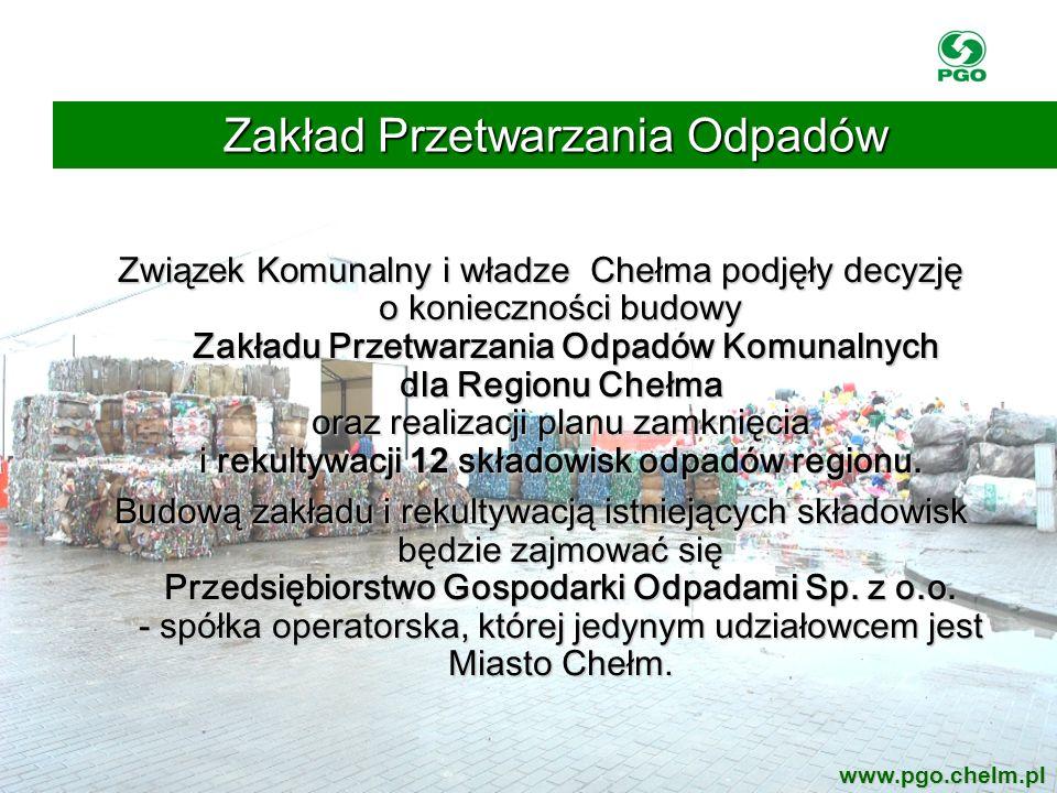 Związek Komunalny i w ładze Chełma podjęły decyzję o konieczności budowy Zakładu Przetwarzania Odpadów Komunalnych dla Regionu Chełma oraz realizacji