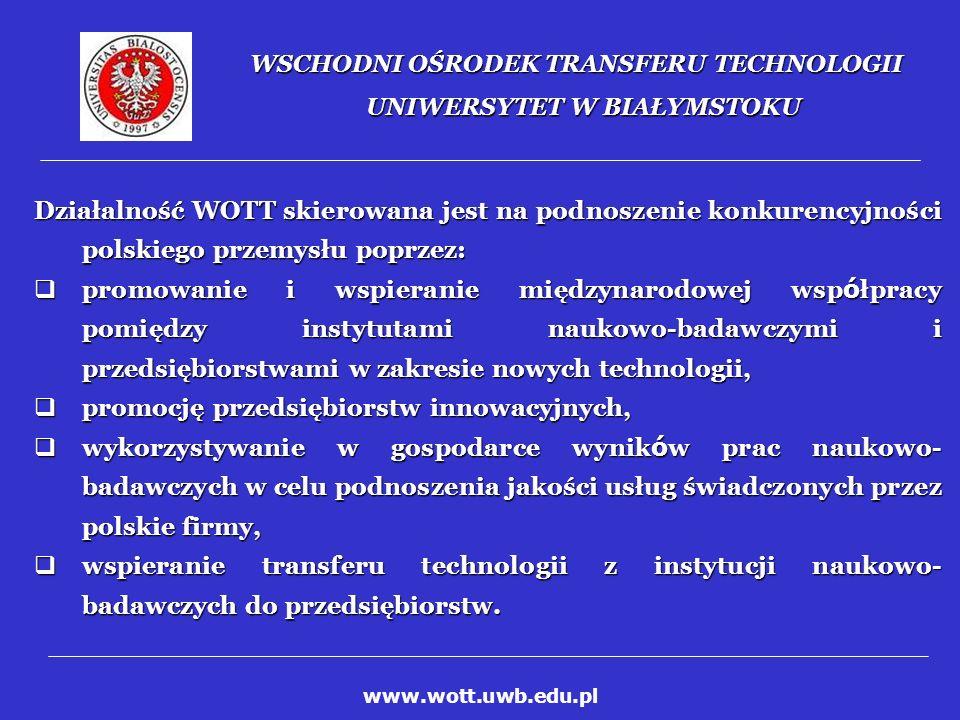 WSCHODNI OŚRODEK TRANSFERU TECHNOLOGII UNIWERSYTET W BIAŁYMSTOKU WOTT prowadzi działania na rzecz rozwoju międzynarodowej współpracy Uniwersytetu w Białymstoku w ramach Programów Badawczych Unii Europejskiej, a w szczególności rozwoju kontaktów międzynarodowych z Litwą, Białorusią, Ukrainą i Rosją dla podejmowania wspólnych projektów z udziałem innych partnerów polskich i zagranicznych.
