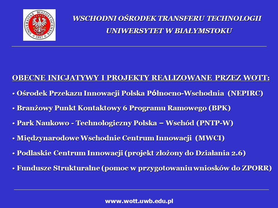 WSCHODNI OŚRODEK TRANSFERU TECHNOLOGII UNIWERSYTET W BIAŁYMSTOKU Projekt Innovation Relay Centre – North-East Poland realizowany jest w ramach 6-ego Programu Ramowego Unii Europejskiej.